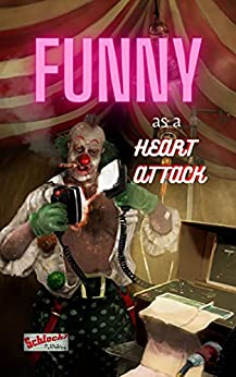 Funny As a Heart Attack by [Schlock! Publications, Craig Sawyer, Larry  Thacker, James Goodridge, Anthony A Labriola, DC Philips, Rie Sheridan Rose, DJ Tyrer, Yvonne Lang, Doug Draa]