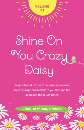 Shine On You Crazy Daisy - Volume 1: Stories from inspirational...