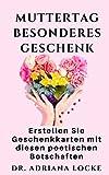 Muttertag besonderes Geschenk: Erstellen Sie Geschenkkarten mit diesen poetischen Botschaften (German Edition)
