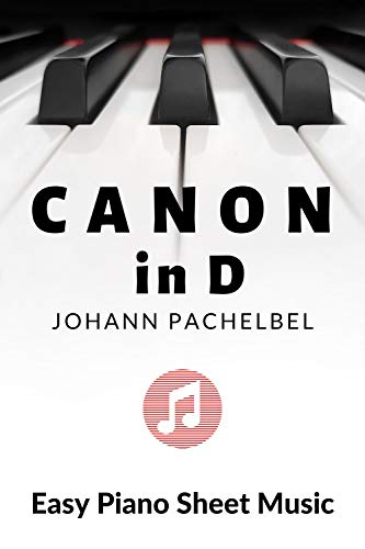 Canon in D – Johann Pachelbel – Easy Piano, Keyboard Sheet Music – BIG notes: Lovely Easy Classical…