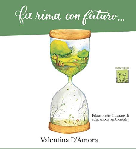 Fa rima con futuro...: Filastrocche illustrate di educazione ambientale (Collana Gemma Viva)