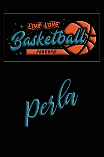 Live Love Basketball Forever Perla: Lined Journal  College Ruled Notebook   Composition Book   Diary