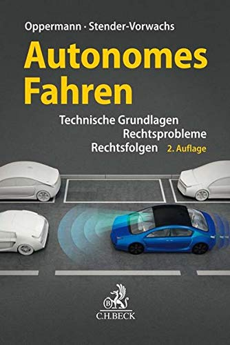 Autonomes Fahren: Rechtsprobleme, Rechtsfolgen, technische Grundlagen: Technische Grundlagen, Rechtsprobleme, Rechtsfolgen
