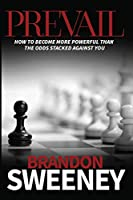 Prevail: How to become more powerful than the odds stacked against you: How to become more powerful than the odds stacked against you