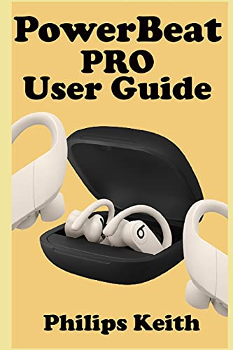 Powerbeat Pro User Guide: A Comprehensive Manual For First Time Users, And Seniors To Effectively Connect And Use The Powerbeat Pro Conveniently As Well As Maintenance And Adjustments With Pictures