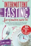 Intermittent Fasting For Women Over 50: Lose Weight, Rejuvenate and Detox Your Body With a 31 Day Meal Plan And 80+ Easy to Follow Recipes| Including Best Exercises to Speed Up The Entire Process