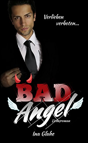 Bad Angel - Verlieben verboten!: Sinnlicher Liebesroman