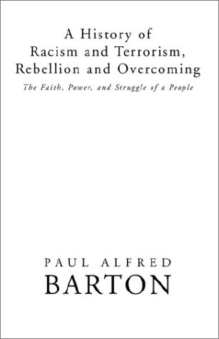 A History of Racism and Terrorism, Rebellion and Overcoming: The Faith, Power, and Struggle of a People