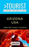 GREATER THAN A TOURIST-ARIZONA USA: 50 Travel Tips from a Local