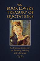 The Book Lover's Treasury of Quotations: An Inspired Collection on Reading, Writing and Literature