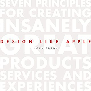 Design Like Apple     Seven Principles for Creating Insanely Great Products, Services, and Experiences              By:                                                                                                                                 John Edson                               Narrated by:                                                                                                                                 John Edson,                                                                                        Erik Synnestvedt                      Length: 4 hrs and 37 mins     53 ratings     Overall 3.7