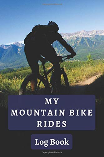 My Mountain Bike Rides: Mountain Biking Log Book To Keep Track Of All Details - 120 Pages