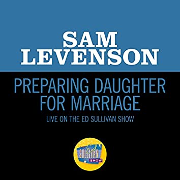 Preparing Daughter For Marriage (Live On The Ed Sullivan Show, December 6, 1953)