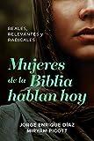 Mujeres de la Biblia hablan hoy: Reales, Relevantes Y Radicales