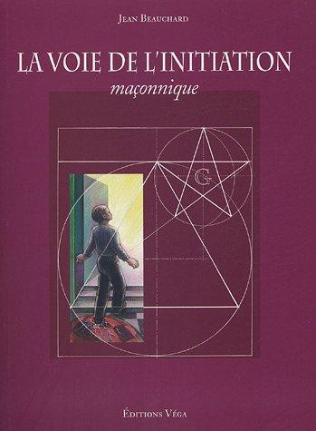 La voie de l'initiation maçonnique