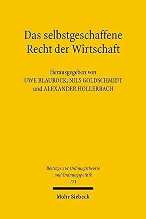 Das selbstgeschaffene Recht der Wirtschaft: Zum Gedenken an Hans Grossmann-Doerth (1894-1944) (Beitr�ge zur Ordnungstheorie und Ordnungspolitik, Band 171)