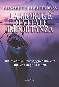 La morte è di vitale importanza (Italian Edition) por [Elisabeth  Kübler-Ross]
