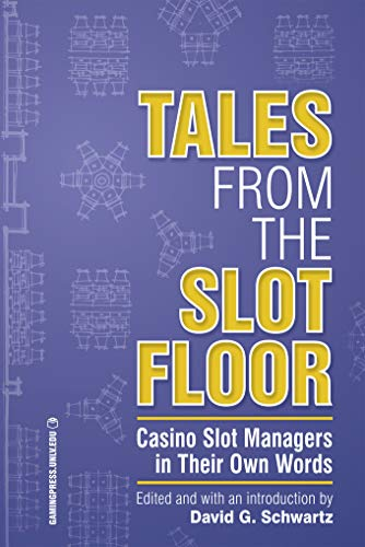 Tales from the Slot Floor: Casino Slot Managers in Their Own Words (Gambling Studies Series) (Volume 1)