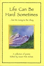 Life Can Be Hard Sometimes, But It's Going to Be Okay: A Collection of Poems (Self-Help)