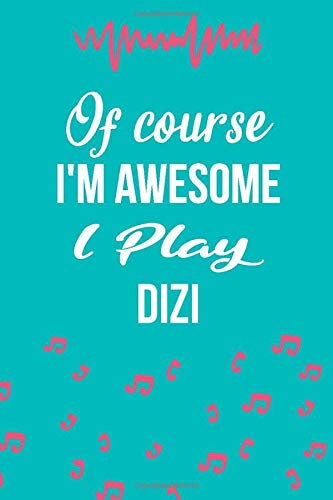 Of Course, I'm Awesome I Play Dizi: Songwriters, Lyrics Journal, Instrumentalist Notebook, Dizi Music Player, Musician Gift