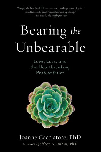 Bearing the Unbearable (Love, Loss, and the Heartbreaking Path of Grief)