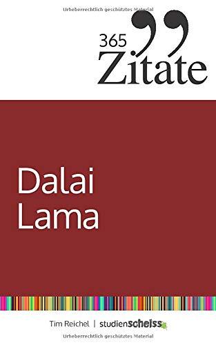 365 Zitate des Dalai Lama: Buddhistische Lebensweisheiten und inspirierende Sprüche für jeden Tag (Zitate aus dem Buddhismus für innere Ruhe und mehr Achtsamkeit)