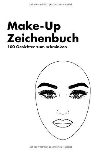 Make-Up Zeichenbuch 100 Gesichter zum schminken: Make-Up Zeichenbuch 100 Gesichter zum schminken Blank Blanko Face Charts Vorlagen für Visagisten Makeup Artist und Kosmetiker