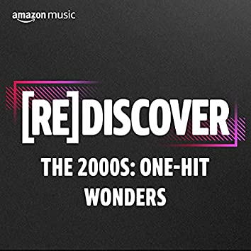 REDISCOVER The 2000s: One-Hit Wonders