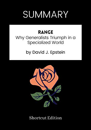 SUMMARY - Range: Why Generalists Triumph in a Specialized World by David J. Epstein (English Edition)