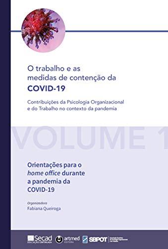 Orientações para o home office durante a pandemia da COVID-19 (O trabalho e as medidas de contenção da COVID-19: Contribuições da Psicologia Organizacional ... Trabalho no contexto da pandemia Livro 1)