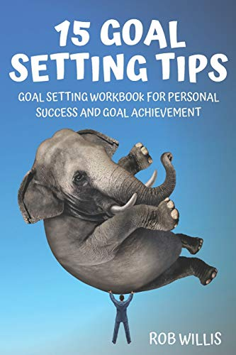 Compare Textbook Prices for 15 Goal Setting Tips: Goal Setting Workbook For Personal Success And Goal Achievement: Goal Setting Workbook For Personal Success And Goal Achievement  ISBN 9798670994408 by Willis, Rob