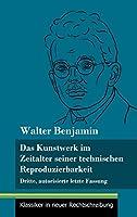 Das Kunstwerk im Zeitalter seiner technischen Reproduzierbarkeit: Dritte, autorisierte letzte Fassung (Band 150, Klassiker in neuer Rechtschreibung)