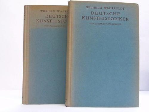Deutsche Kunsthistoriker. Von Passavant bis Justi / Von Sandart bis Rumohr. 2 Bände