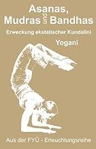 Asanas Mudras und Bandhas  –  Erweckung der ekstatischen Kundalini (FYÜ-Erleuchtungsreihe 4) (German Edition)