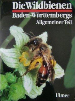 Die Wildbienen Baden-Württembergs: Teil 1: Lebensräume, Verhalten, Ökologie und Schutz. Teil 2: Die Gattungen und Arten