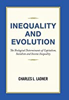 Inequality and Evolution: The Biological Determinants of Capitalism, Socialism and Income Inequality