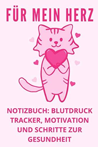 Für mein Herz Notizbuch: Blutdruck Tracker, Motivation und Schritte: Blutdruck Tracker und Logbuch für Ihre Gesundheit. Notieren Sie Ihre ... pro Tag, Puls, Gewicht und weitere Notizen.
