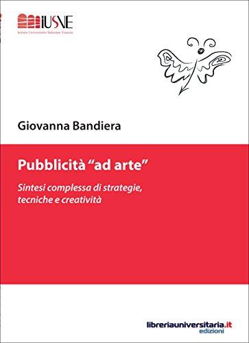 Pubblicità «ad arte»: Sintesi complessa di strategie, tecniche e creatività...