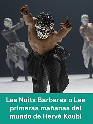 Les nuits barbares ou les premiers matins du monde coreografía de Hervé Koubi