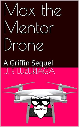 Max the Mentor Drone : A Griffin Sequel (Griffin the Tiny Drone) (English Edition)