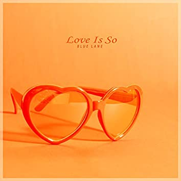Love Is So