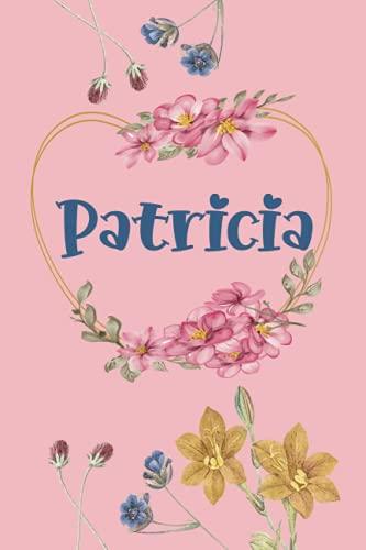 Patricia: Cuaderno de notas   Diseño floral, nombre personalizado Patricia   Cumpleaños, día de San Valentín, El mejor Regalo de Navidad para esposa, ... páginas rayadas, formato A5 (14.8 x 21 cm)
