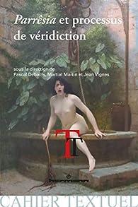 Parrêsia et processus de véridiction: De l'Antiquité aux Lumières par Pascal Debailly