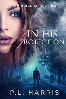 In His Protection (Burrum Ridge Series Book 1) by [P.L. Harris]