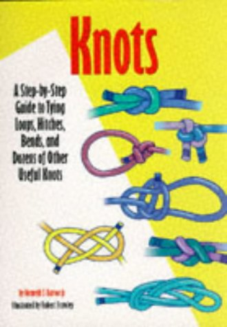 Knots: A Step by step Guide to Tying Loops, Hitches, Bends and Dozens of Other Useful Knots