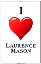 I Love Laurence Mason: Notebook - 6x9 Lined Journal - 110 Pages - Soft Cover - Great For Birthday Gift (Perfect Personalised Gifts, Actors and Actresses)