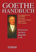Goethe-Handbuch: Band 4, Teilband 1: Personen, Sachen, Begriffe A - K