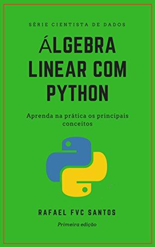 Álgebra Linear com Python: Aprenda na prática os principais conceitos (Cientista de dados - Analista Quant Livro 1)