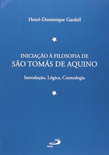 Iniciação à Filosofia de São Tomás de Aquino: Introdução, Lógica, Cosmologia