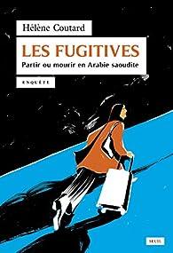 Les Fugitives. Partir ou mourir en Arabie saoudite par Hélène Coutard